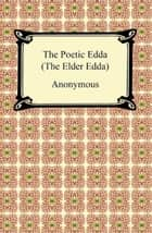 The Poetic Edda (The Elder Edda) ebook by Anonymous