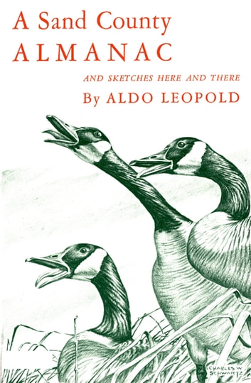 A Sand County Almanac:With Other Essays on Conservation from Round River - And Sketches Here and There ebook by Aldo Leopold