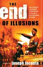 The End of Illusions - Religious Leaders Confront Hitler's Gathering Storm ebook by Joseph Loconte