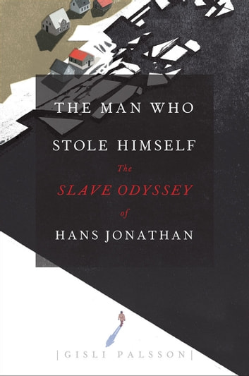 The Man Who Stole Himself - The Slave Odyssey of Hans Jonathan ebook by Gisli Palsson