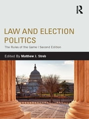 Law and Election Politics - The Rules of the Game ebook by Matthew J. Streb