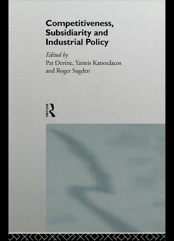 Competitiveness, Subsidiarity and Industrial Policy eBook by