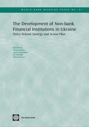 The Development of Non-Bank Financial Institutions in Ukraine: Policy Reform Strategy and Action Plan ebook by Noel, Michel