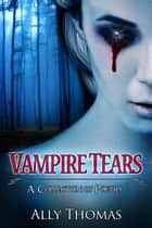 Vampire Tears (A Collection of Poetry) ebook by Ally Thomas