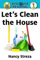 Let's Clean the House: Level 1 Reader ebook by Nancy Streza