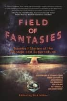 Field of Fantasies - Baseball Stories of the Strange and Supernatural ebook by Rick Wilber