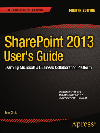 SharePoint 2013 User's Guide - Learning Microsoft's Business Collaboration Platform ebook by Anthony Smith