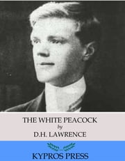 The White Peacock ebook by D.H. Lawrence