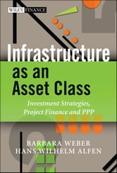 Infrastructure as an Asset Class - Investment Strategies, Project Finance and PPP ebook by Barbara Weber,Hans Wilhelm Alfen