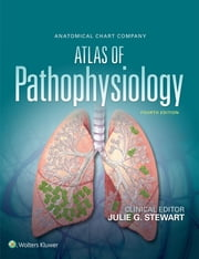 Anatomical Chart Company Atlas of Pathophysiology ebook by Julie Stewart