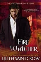 Fire Watcher ebook by Lilith Saintcrow