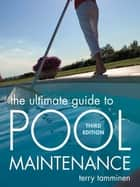 The Ultimate Guide to Pool Maintenance, Third Edition ebook by Terry Tamminen