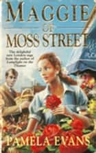 Maggie of Moss Street - Love, tragedy and a woman's struggle to do what's right ebook by Pamela Evans