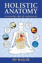 Holistic Anatomy ebook by Pip Waller