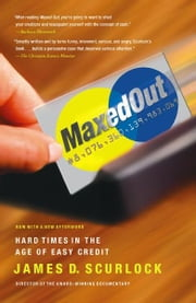 Maxed Out - Hard Times, Easy Credit and the Era of Predatory Lenders ebook by James D. Scurlock