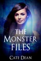 The Monster Files - The Monster Files ebook by Cate Dean