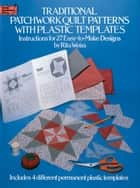 Traditional Patchwork Quilt Patterns with Plastic Templates - Instructions for 27 Easy-to-Make Designs ebook by Rita Weiss