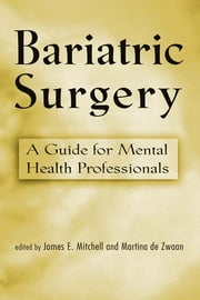Bariatric Surgery - A Guide for Mental Health Professionals ebook by James E. Mitchell,Martina de Zwaan