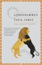 Aerogrammes - and Other Stories eBook by Tania James