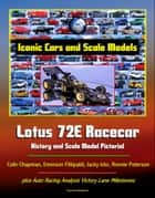Iconic Cars and Scale Models: Lotus 72E Racecar History and Scale Model Pictorial, Colin Chapman, Emerson Fittipaldi, Jacky Ickx, Ronnie Peterson, plus Auto Racing Analysis Victory Lane Milestones ebook by Progressive Management
