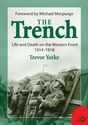 The Trench - Life and Death on the Western Front 1914-1918 ebook by Trevor Yorke