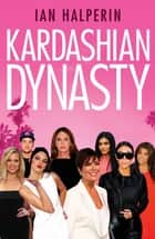 Kardashian Dynasty ebook by Ian Halperin