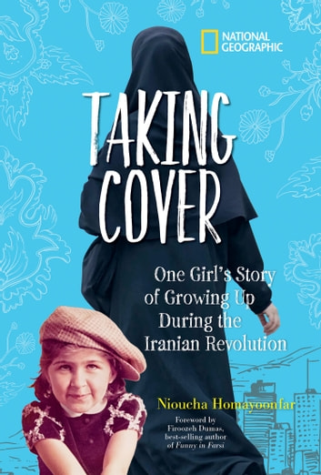 Taking Cover - One Girl's Story of Growing Up During the Iranian Revolution ebook by Nioucha Homayoonfar