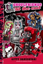Monster High: Ghoulfriends 'til the End ebook by Gitty Daneshvari