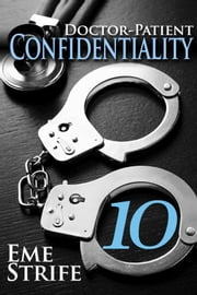 Doctor-Patient Confidentiality: Volume Ten (Confidential #1) ebook by Eme Strife