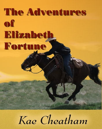 The Adventures of Elizabeth Fortune ebook by Kae Cheatham
