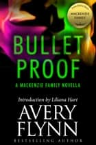 Bullet Proof: A MacKenzie Family Novella ebook by Avery Flynn