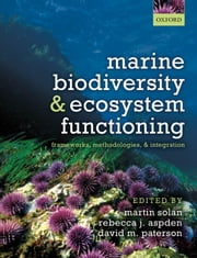 Marine Biodiversity and Ecosystem Functioning - Frameworks, methodologies, and integration ebook by