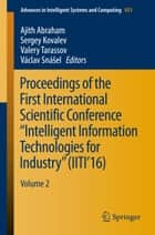 "Proceedings of the First International Scientific Conference ""Intelligent Information Technologies for Industry"" (IITI'16) - Volume 2 ebook by Ajith Abraham, Sergey Kovalev, Valery Tarassov,..."