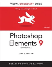 Photoshop Elements 9 for Mac OS X - Visual QuickStart Guide ebook by Jeff Carlson