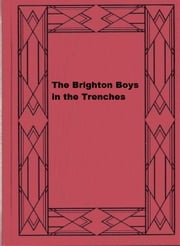 The Brighton Boys in the Trenches ebook by James R. Driscoll