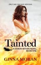 Tainted (Demon Within Book 1) ebook by Ginna Moran