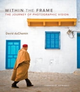 Within the Frame: The Journey of Photographic Vision ebook by duChemin, David
