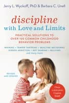 Discipline with Love and Limits - Practical Solutions to Over 100 Common Childhood Behavior Problems eBook by Barbara C. Unell, Jerry Wyckoff
