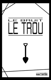 Le trou ebook by Le Bruit