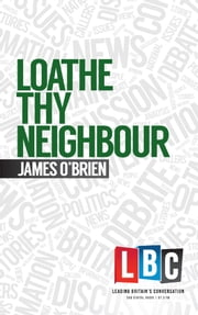 Loathe Thy Neighbour ebook by James O'Brien