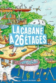 La cabane à 13 étages, Tome 02 - La cabane à 26 étages ebook by Andy Griffiths, Terry Denton, Samir SENOUSSI