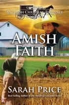 Amish Faith: An Amish Christian Romance ebook by Sarah Price
