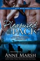 Pleasured by the Pack: Blue Moon Brides, Book #2 ebook by Anne Marsh
