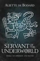 Servant of the Underworld eBook by Aliette de Bodard