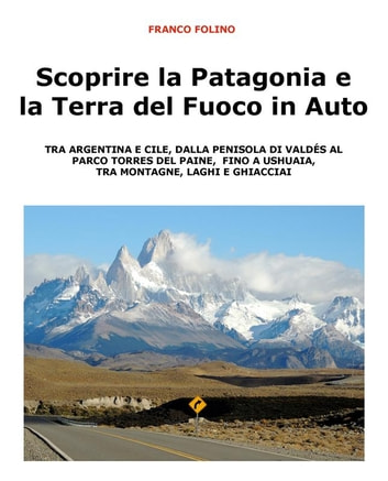 Scoprire la Patagonia e la Terra del Fuoco in auto ebook by Franco Folino
