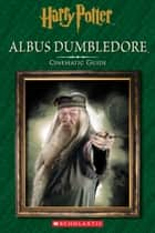 Albus Dumbledore: Cinematic Guide (Harry Potter) ebook by Felicity Baker