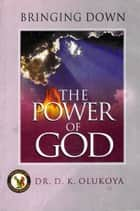 Bringing Down the Power of God ebook by Dr. D. K. Olukoya
