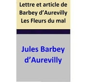 Lettre et article de Barbey d'Aurevilly Les Fleurs du mal ebook by Jules Barbey d'Aurevilly