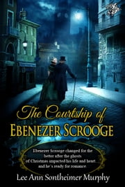 The Courtship of Ebenezer Scrooge ebook by Lee Ann Sontheimer Murphy