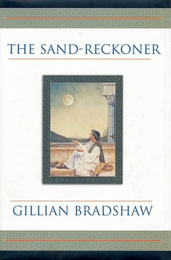 The Sand-Reckoner - A Novel of Archimedes ebook by Gillian Bradshaw